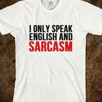 I Only Speak English and Sarcasm