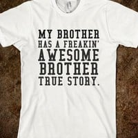 MY BROTHER HAS A FREAKIN' AWESOME BROTHER TRUE STORY