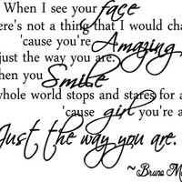 When I see your face there's not a thing that I Would change 'cause you're amazing just the way you are. And when you smile the whole world stops and stares for awhile 'cause girl you're amazing just the way you are Bruno Mars wall art wall sayings quote
