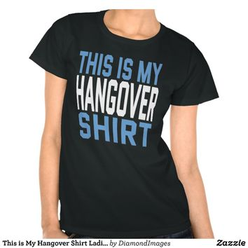 This is My Hangover Shirt Ladies Dark T-Shirt from Zazzle.com