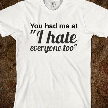 "YOU HAD ME AT ""I HATE EVERYONE TOO"""