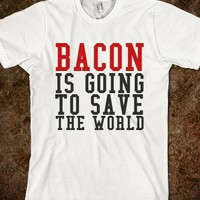 Bacon Is Going To Save The World