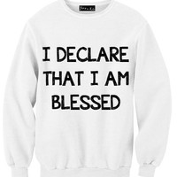 I Declare That I Am Blessed Sweatshirt