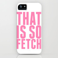 That Is So Fetch iPhone & iPod Case by LookHUMAN