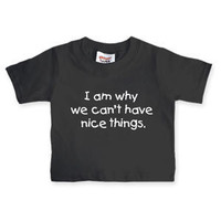 ThinkGeek :: I Am Why We Can&#x27;t Have Nice Things Toddler Shirt