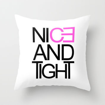 Nice and Tight Throw Pillow by LGD.