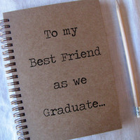 To my Best Friend as we Graduate - Letter pressed 5.25 x 7.25 inch journal