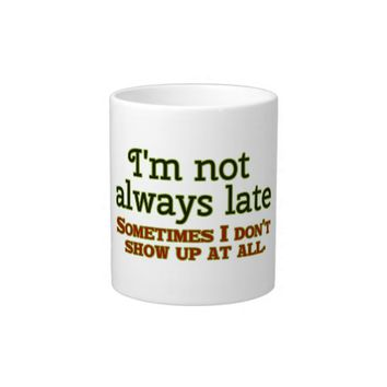 I'm Not Always Late