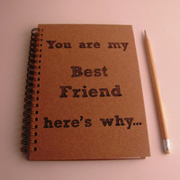 You are my Best Friend here's why... - Letter pressed 5.25 x 7.25 inch journal