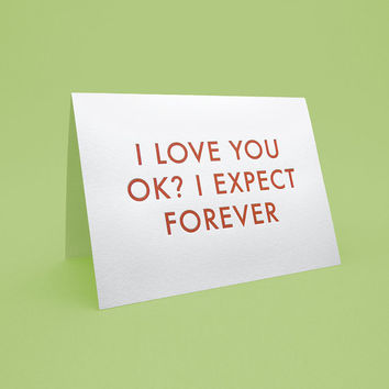 Funny Valentine's Day Card w/ Envelope - 5x7 debossed - I love you, ok? I expect forever