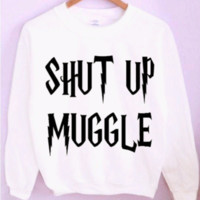Shut Up Muggle Harry Potter Crewneck