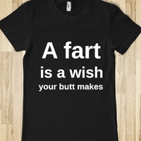 A FART IS A WISH YOUR BUTT MAKES